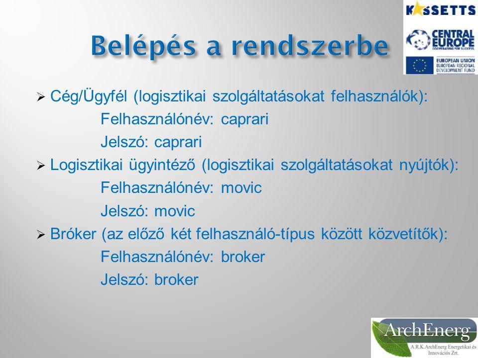  Cég/Ügyfél (logisztikai szolgáltatásokat felhasználók): Felhasználónév: caprari Jelszó: caprari  Logisztikai ügyintéző (logisztikai szolgáltatásokat nyújtók): Felhasználónév: movic Jelszó: movic  Bróker (az előző két felhasználó-típus között közvetítők): Felhasználónév: broker Jelszó: broker