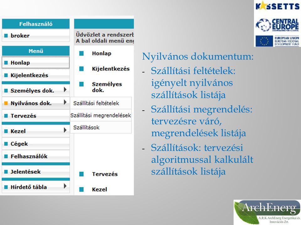 Nyilvános dokumentum: - Szállítási feltételek: igényelt nyilvános szállítások listája - Szállítási megrendelés: tervezésre váró, megrendelések listája - Szállítások: tervezési algoritmussal kalkulált szállítások listája