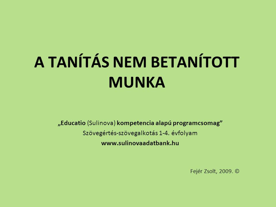 """A TANÍTÁS NEM BETANÍTOTT MUNKA """"Educatio (Sulinova) kompetencia alapú programcsomag"""" Szövegértés-szövegalkotás 1-4. évfolyam www.sulinovaadatbank.hu F"""