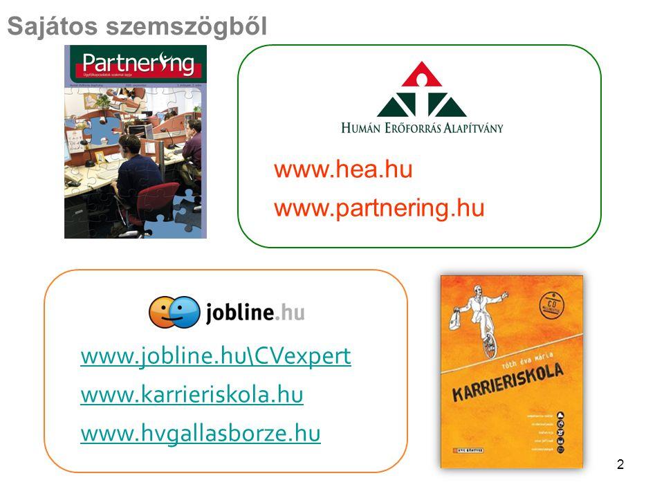 2 Sajátos szemszögből www.jobline.hu\CVexpert www.karrieriskola.hu www.hvgallasborze.hu www.hea.hu www.partnering.hu