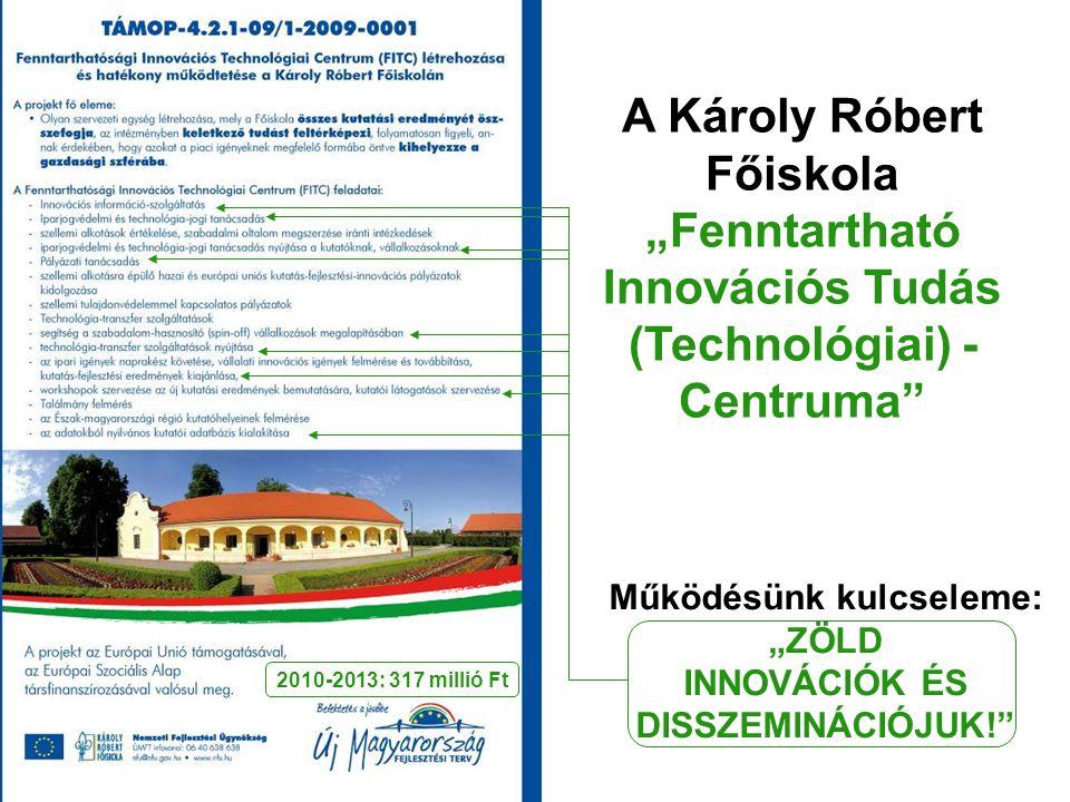 """A Károly Róbert Főiskola """"Fenntartható Innovációs Tudás (Technológiai) - Centruma Működésünk kulcseleme: """"ZÖLD INNOVÁCIÓK ÉS DISSZEMINÁCIÓJUK! 2010-2013: 317 millió Ft"""