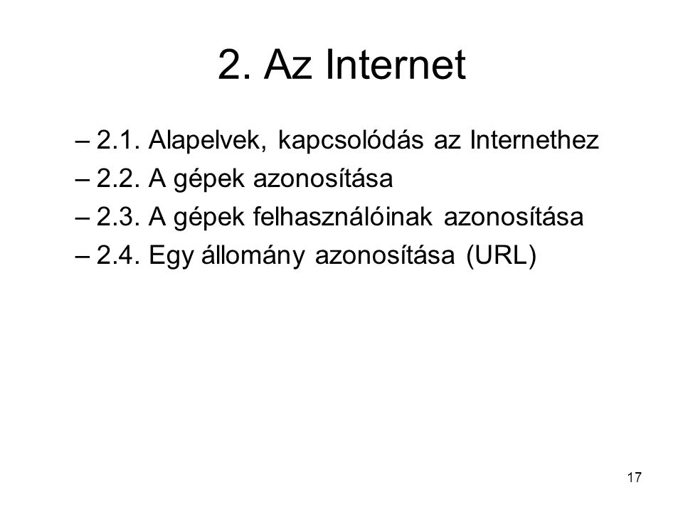 17 2.Az Internet –2.1. Alapelvek, kapcsolódás az Internethez –2.2.