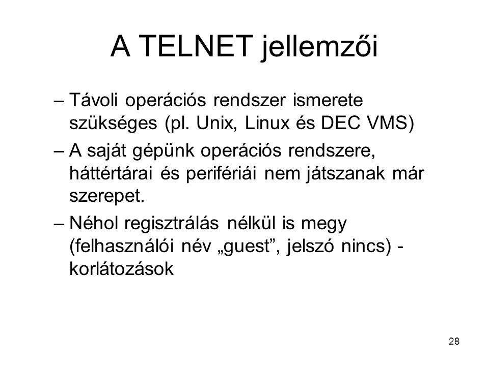 28 A TELNET jellemzői –Távoli operációs rendszer ismerete szükséges (pl.