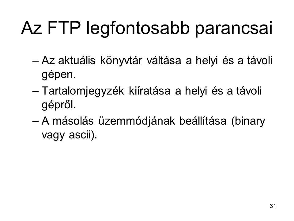 31 Az FTP legfontosabb parancsai –Az aktuális könyvtár váltása a helyi és a távoli gépen.