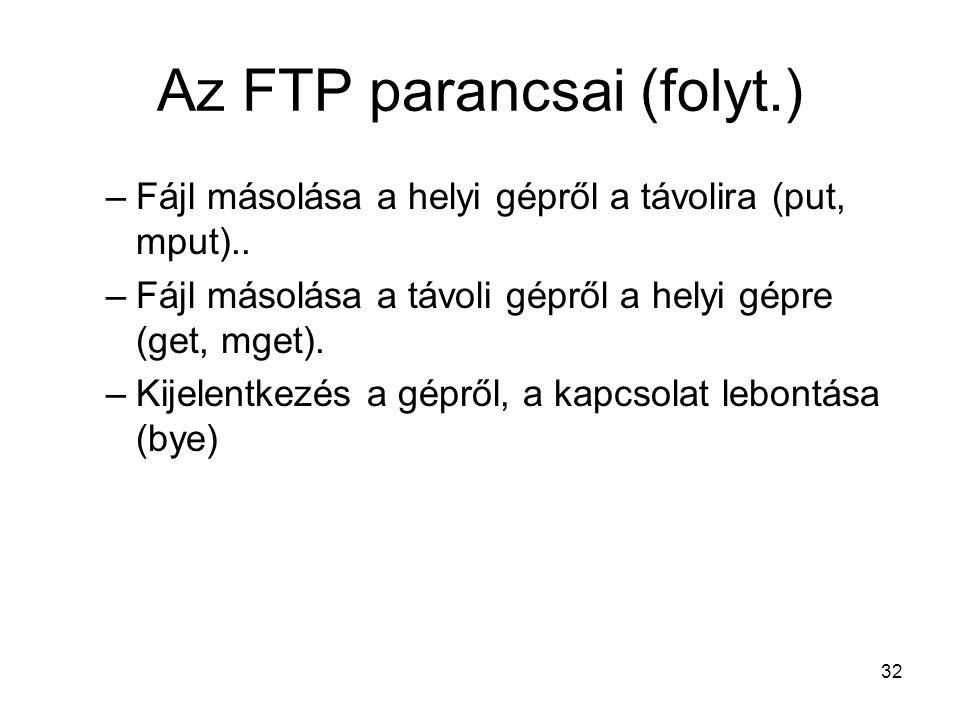 32 Az FTP parancsai (folyt.) –Fájl másolása a helyi gépről a távolira (put, mput)..