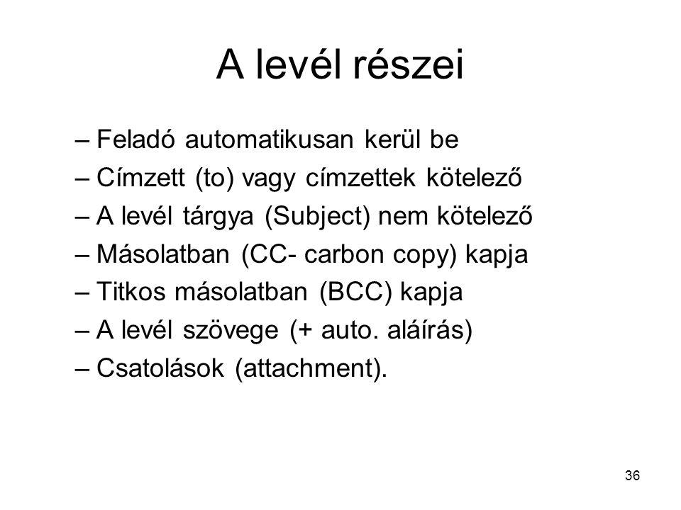 36 A levél részei –Feladó automatikusan kerül be –Címzett (to) vagy címzettek kötelező –A levél tárgya (Subject) nem kötelező –Másolatban (CC- carbon copy) kapja –Titkos másolatban (BCC) kapja –A levél szövege (+ auto.