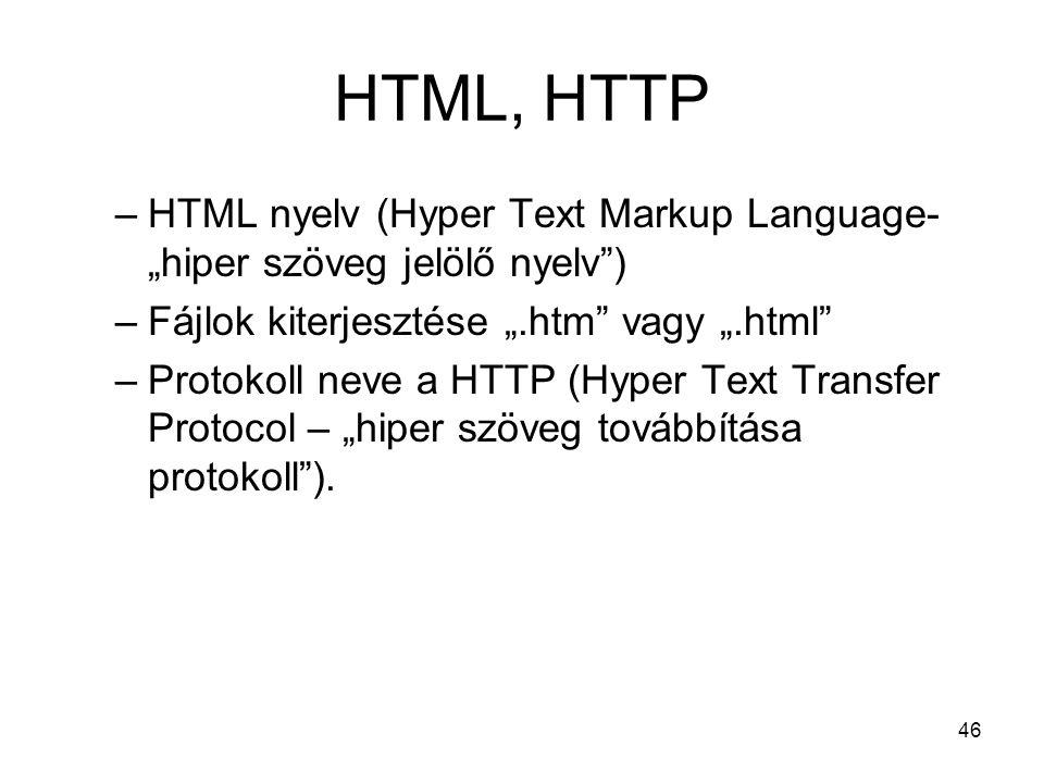 """46 HTML, HTTP –HTML nyelv (Hyper Text Markup Language- """"hiper szöveg jelölő nyelv ) –Fájlok kiterjesztése """".htm vagy """".html –Protokoll neve a HTTP (Hyper Text Transfer Protocol – """"hiper szöveg továbbítása protokoll )."""