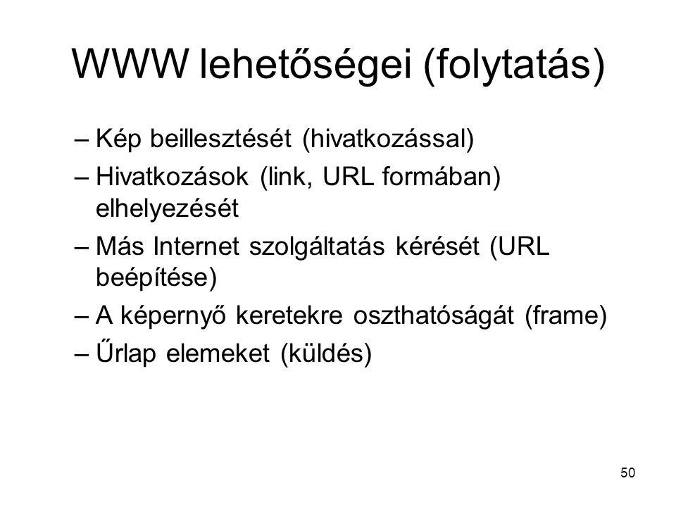 50 WWW lehetőségei (folytatás) –Kép beillesztését (hivatkozással) –Hivatkozások (link, URL formában) elhelyezését –Más Internet szolgáltatás kérését (URL beépítése) –A képernyő keretekre oszthatóságát (frame) –Űrlap elemeket (küldés)