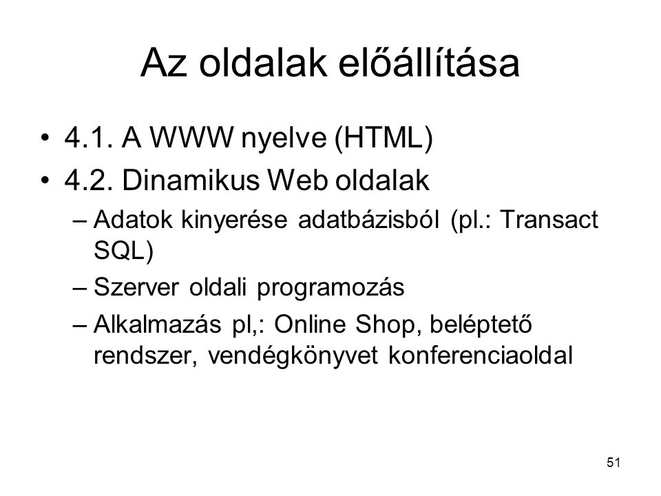 51 Az oldalak előállítása 4.1.A WWW nyelve (HTML) 4.2.