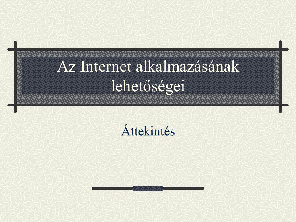 Az Internet alkalmazásának lehetőségei Áttekintés