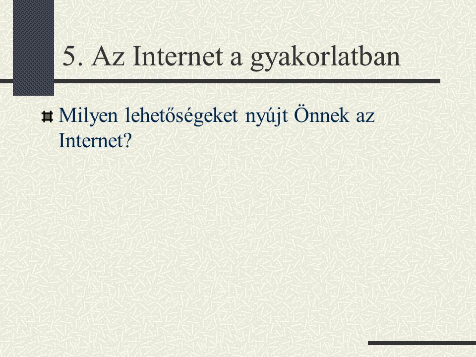 5. Az Internet a gyakorlatban Milyen lehetőségeket nyújt Önnek az Internet?