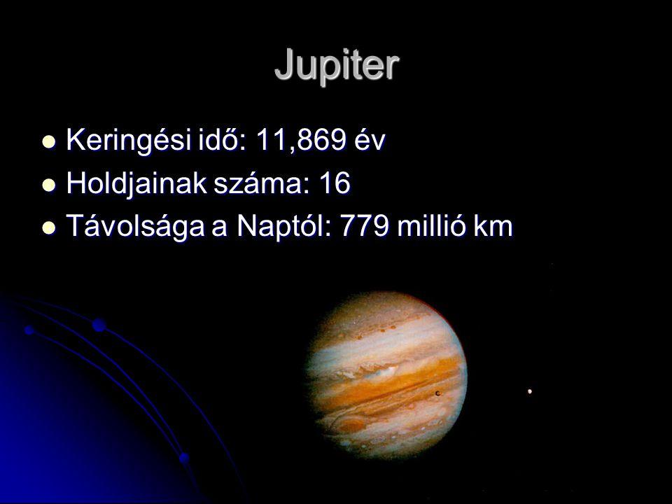 Jupiter Keringési idő: 11,869 év Keringési idő: 11,869 év Holdjainak száma: 16 Holdjainak száma: 16 Távolsága a Naptól: 779 millió km Távolsága a Naptól: 779 millió km