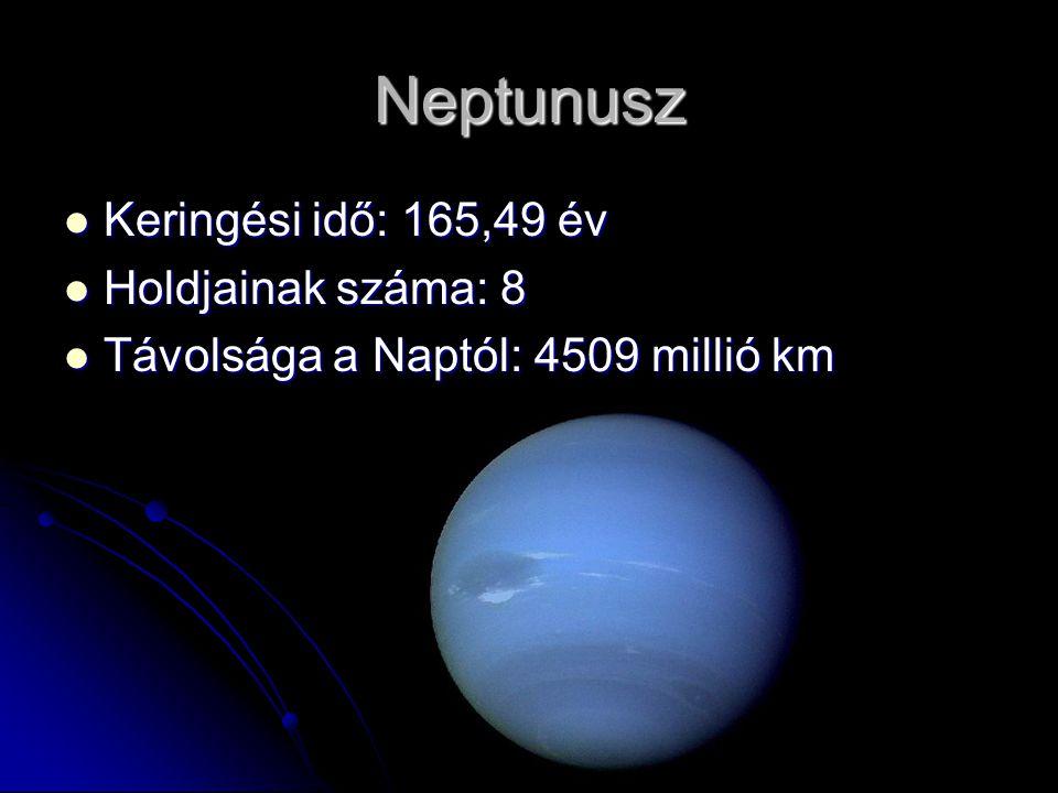 Neptunusz Keringési idő: 165,49 év Keringési idő: 165,49 év Holdjainak száma: 8 Holdjainak száma: 8 Távolsága a Naptól: 4509 millió km Távolsága a Naptól: 4509 millió km