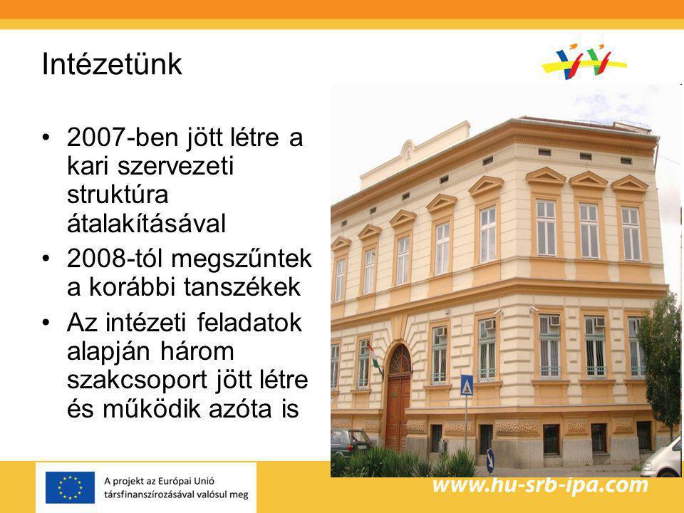 Intézetünk 2007-ben jött létre a kari szervezeti struktúra átalakításával 2008-tól megszűntek a korábbi tanszékek Az intézeti feladatok alapján három szakcsoport jött létre és működik azóta is