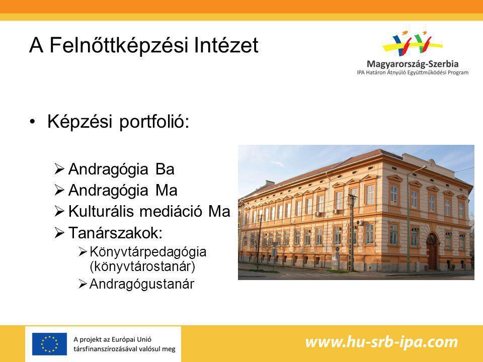 A Felnőttképzési Intézet Képzési portfolió:  Andragógia Ba  Andragógia Ma  Kulturális mediáció Ma  Tanárszakok:  Könyvtárpedagógia (könyvtárostanár)  Andragógustanár