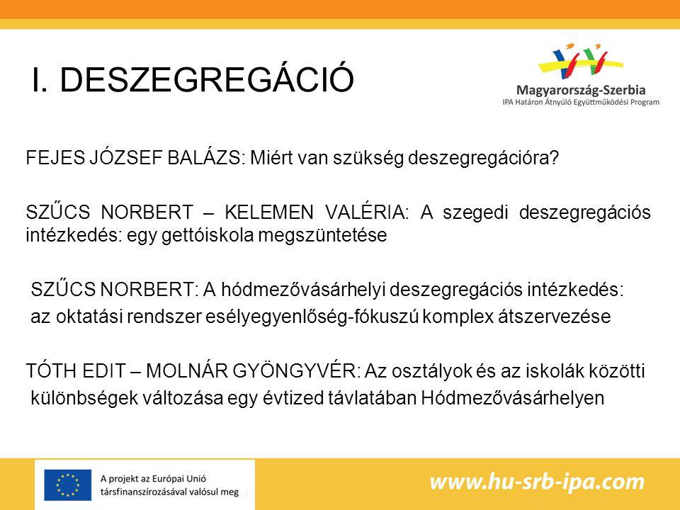 I. DESZEGREGÁCIÓ FEJES JÓZSEF BALÁZS: Miért van szükség deszegregációra? SZŰCS NORBERT – KELEMEN VALÉRIA: A szegedi deszegregációs intézkedés: egy get