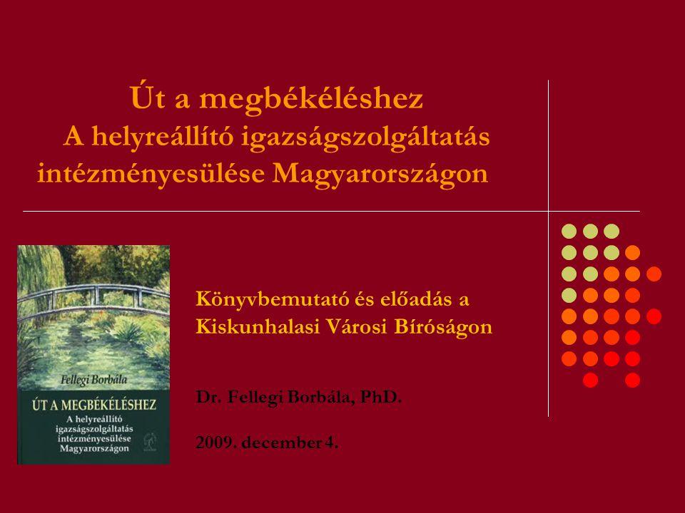 Út a megbékéléshez A helyreállító igazságszolgáltatás intézményesülése Magyarországon Könyvbemutató és előadás a Kiskunhalasi Városi Bíróságon Dr. Fel
