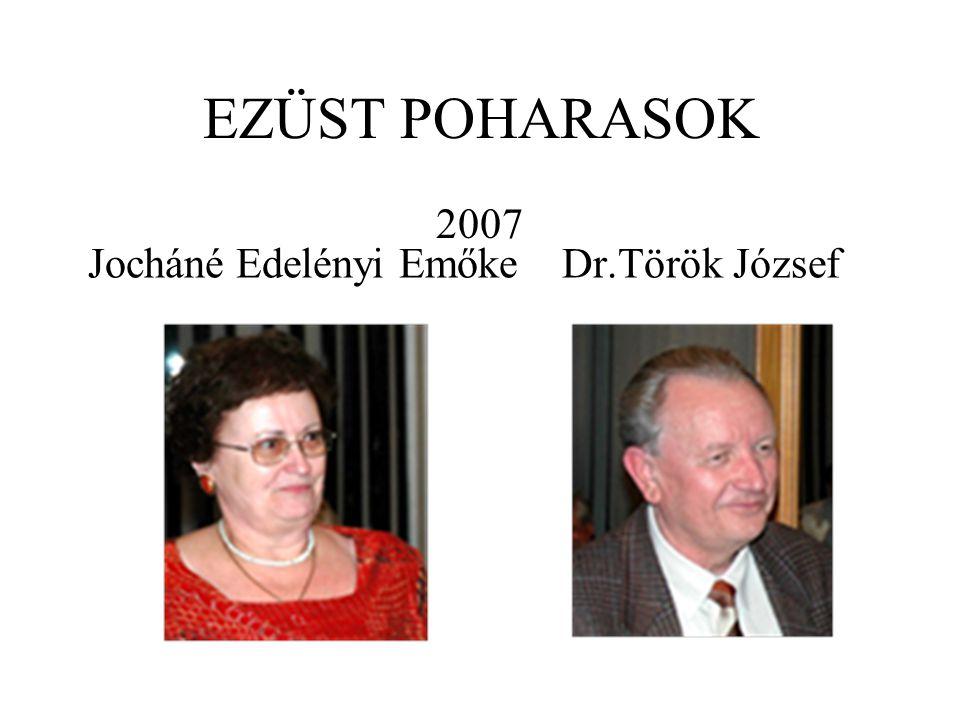 EZÜST POHARASOK 2007 Jocháné Edelényi Emőke Dr.Török József