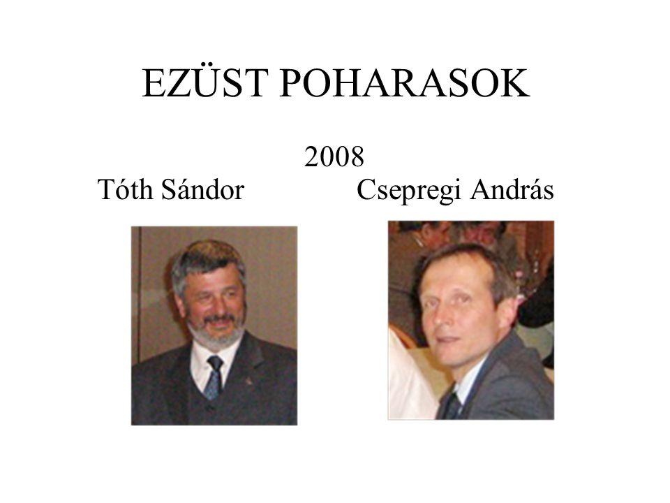 EZÜST POHARASOK 2008 Tóth Sándor Csepregi András