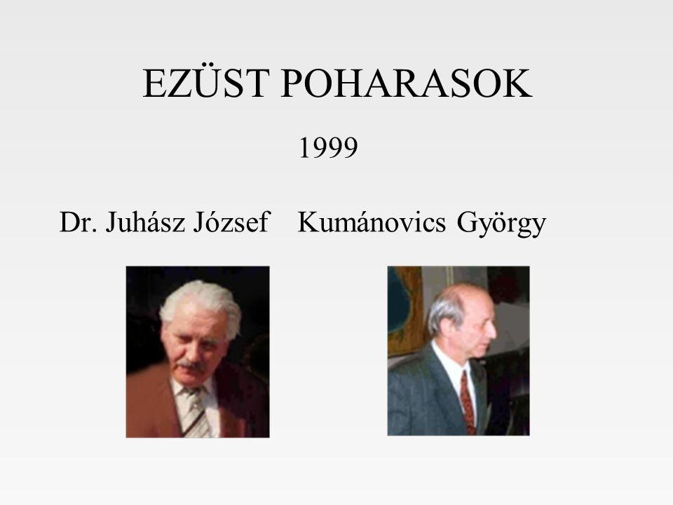 EZÜST POHARASOK 1999 Dr. Juhász József Kumánovics György