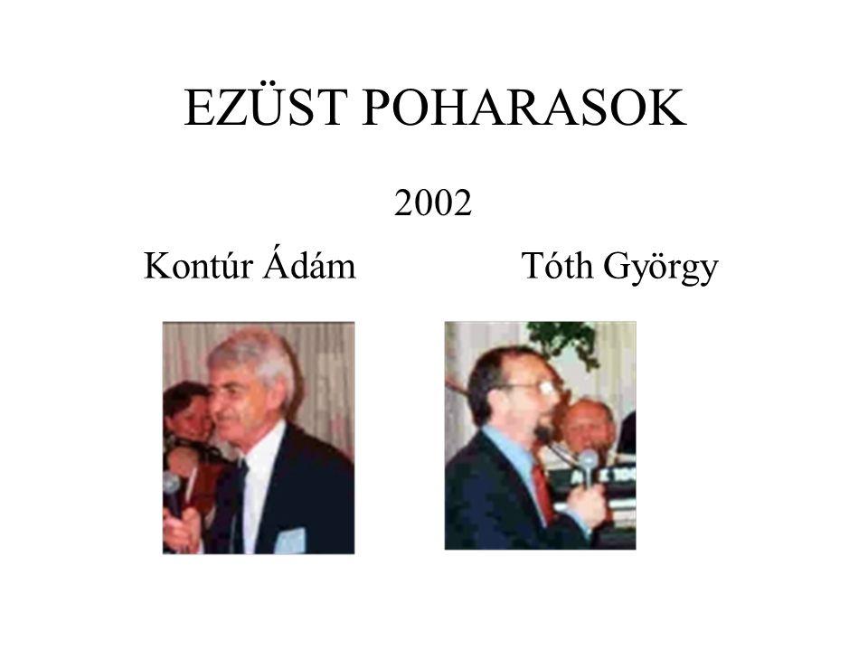 EZÜST POHARASOK 2003 Dr.Alföldi László Dr. Szebényi Lajos Major Pál Dr.Urbancsek János