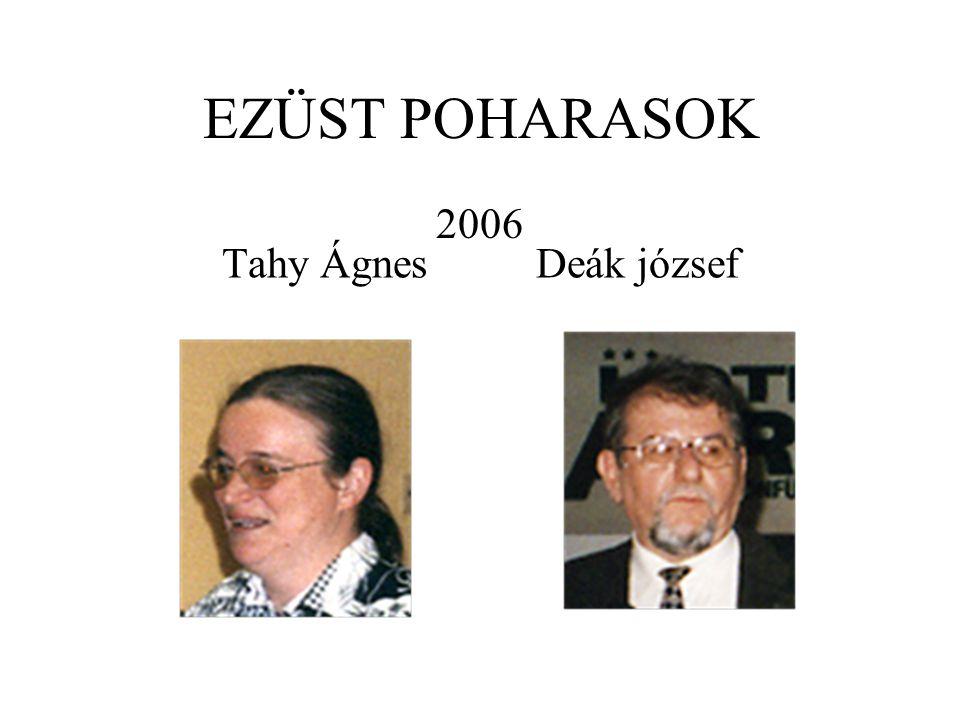 EZÜST POHARASOK 2006 Tahy Ágnes Deák józsef