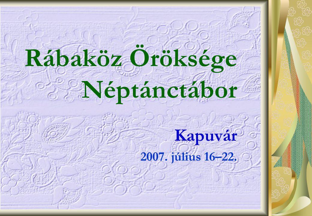 Rábaköz Öröksége Néptánctábor Kapuvár 2007. július 16–22.