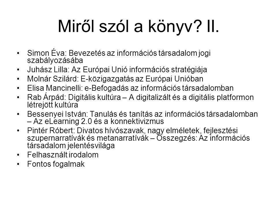 Miről szól a könyv? II. Simon Éva: Bevezetés az információs társadalom jogi szabályozásába Juhász Lilla: Az Európai Unió információs stratégiája Molná