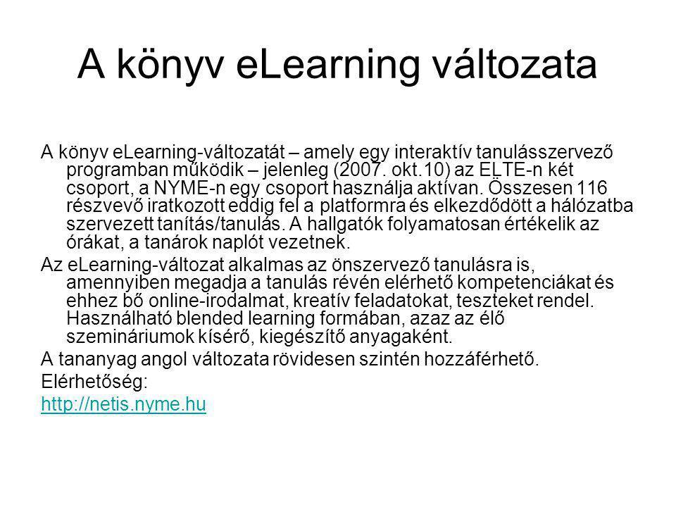 A könyv eLearning változata A könyv eLearning-változatát – amely egy interaktív tanulásszervező programban működik – jelenleg (2007. okt.10) az ELTE-n