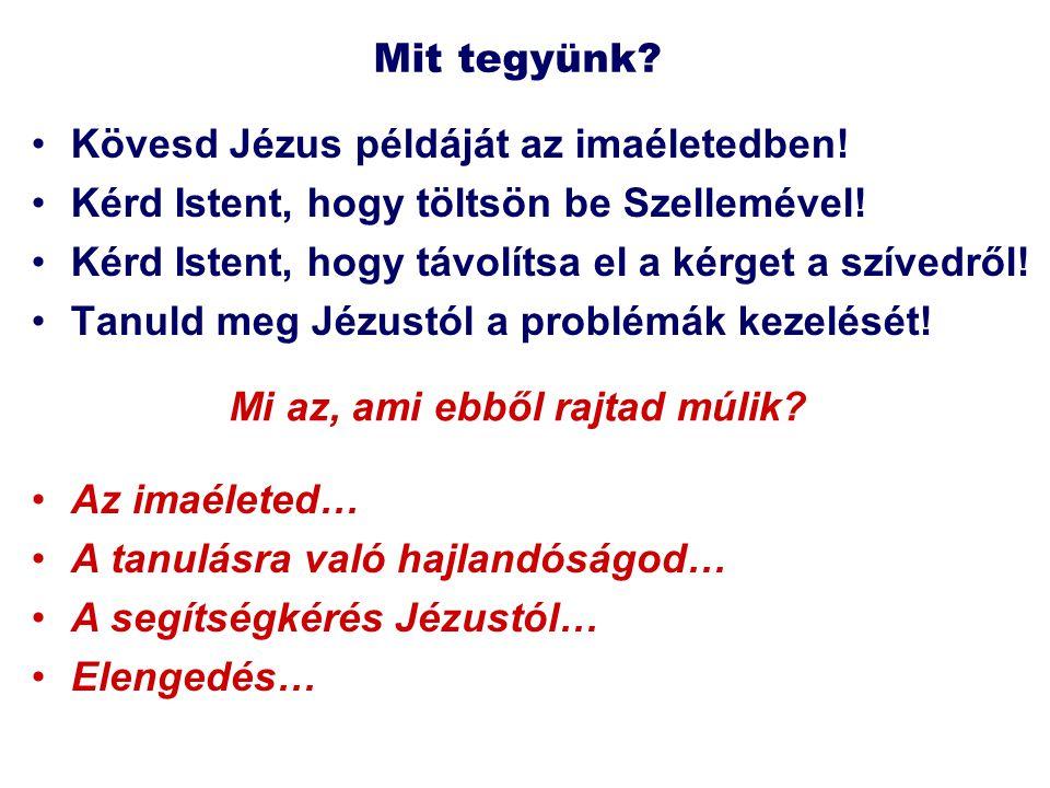 Mit tegyünk? Kövesd Jézus példáját az imaéletedben! Kérd Istent, hogy töltsön be Szellemével! Kérd Istent, hogy távolítsa el a kérget a szívedről! Tan