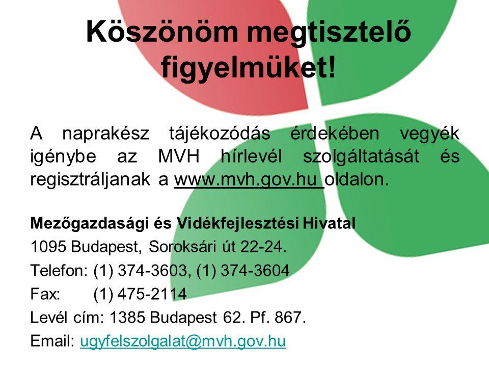 Köszönöm megtisztelő figyelmüket! A naprakész tájékozódás érdekében vegyék igénybe az MVH hírlevél szolgáltatását és regisztráljanak a www.mvh.gov.hu