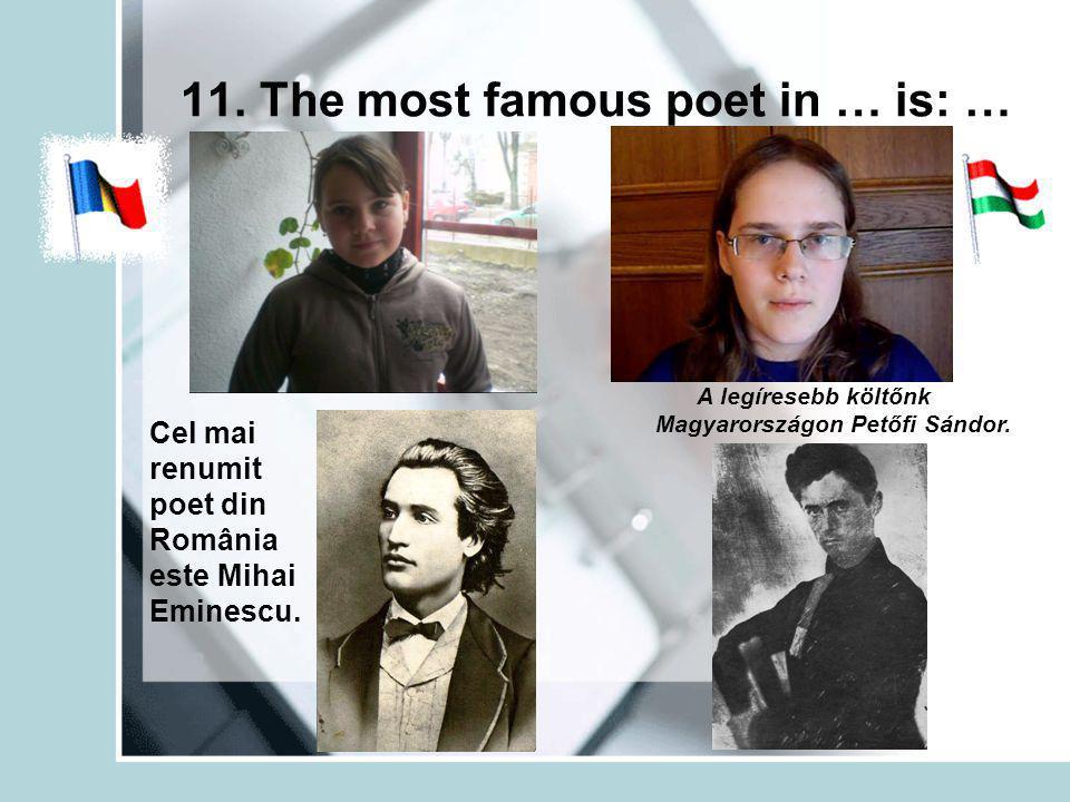 11. The most famous poet in … is: … Cel mai renumit poet din România este Mihai Eminescu.