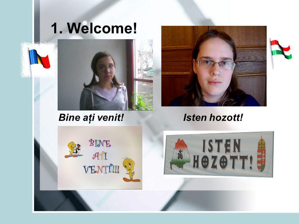 1. Welcome! Bine aţi venit!Isten hozott!