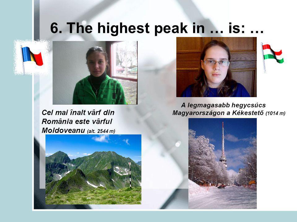 6. The highest peak in … is: … Cel mai înalt vârf din România este vârful Moldoveanu (alt.
