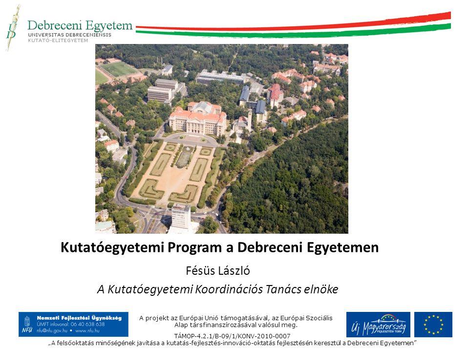 Kutatóegyetemi Program a Debreceni Egyetemen Fésüs László A Kutatóegyetemi Koordinációs Tanács elnöke A projekt az Európai Unió támogatásával, az Európai Szociális Alap társfinanszírozásával valósul meg.