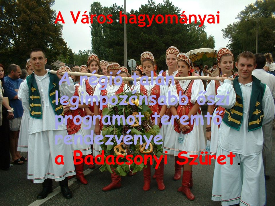 A Város hagyományai A régió talán legimpozánsabb őszi programot teremtő rendezvénye a Badacsonyi Szüret.