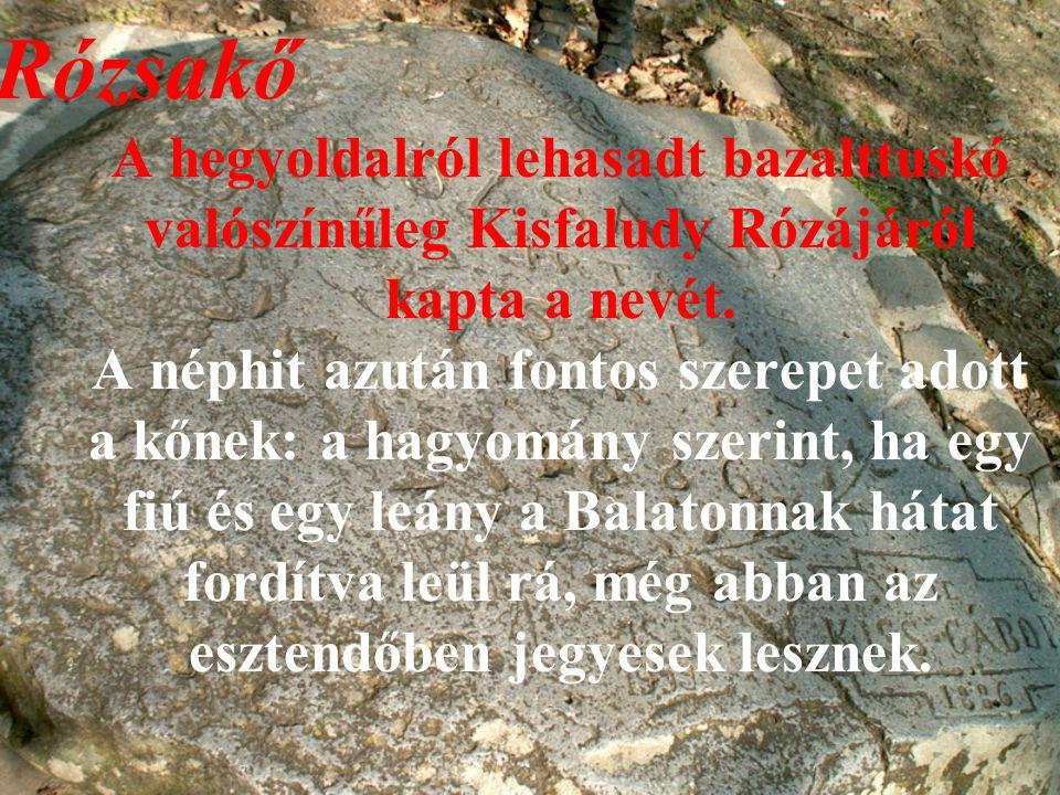 Rózsakő A hegyoldalról lehasadt bazalttuskó valószínűleg Kisfaludy Rózájáról kapta a nevét.