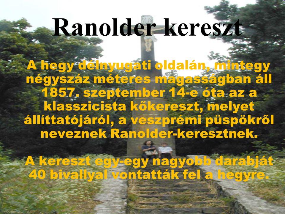 Ranolder kereszt A hegy délnyugati oldalán, mintegy négyszáz méteres magasságban áll 1857.