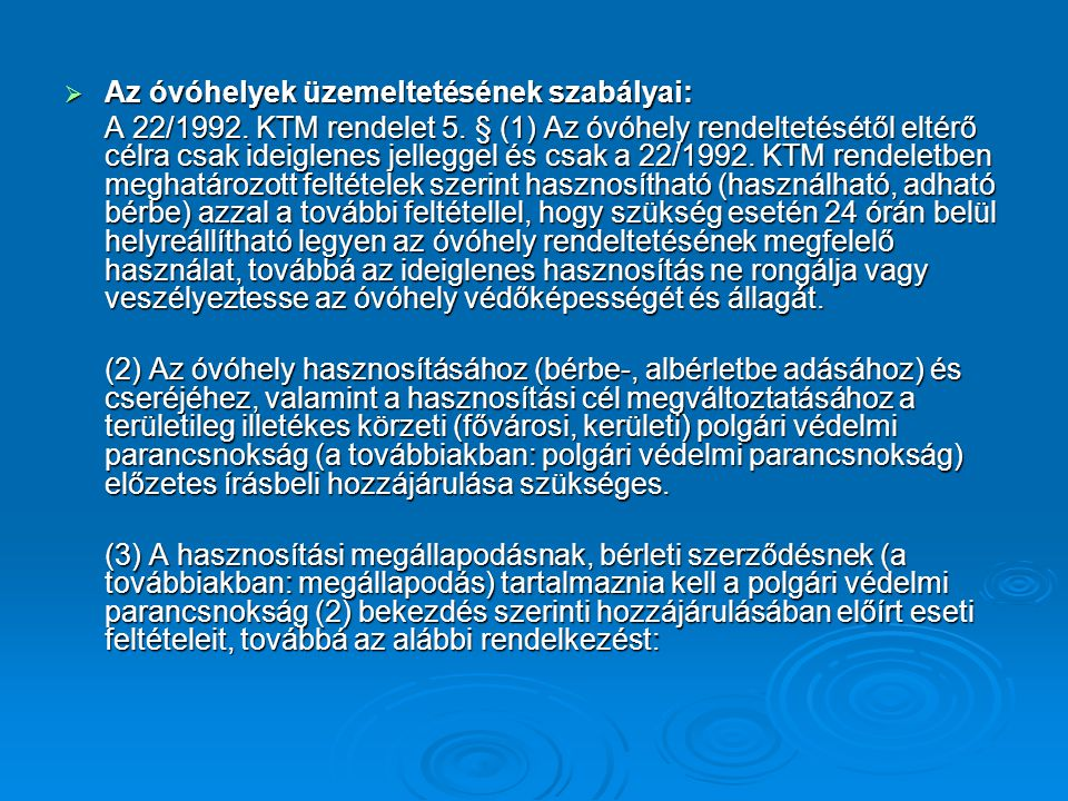  Az óvóhelyek üzemeltetésének szabályai: A 22/1992. KTM rendelet 5. § (1) Az óvóhely rendeltetésétől eltérő célra csak ideiglenes jelleggel és csak a