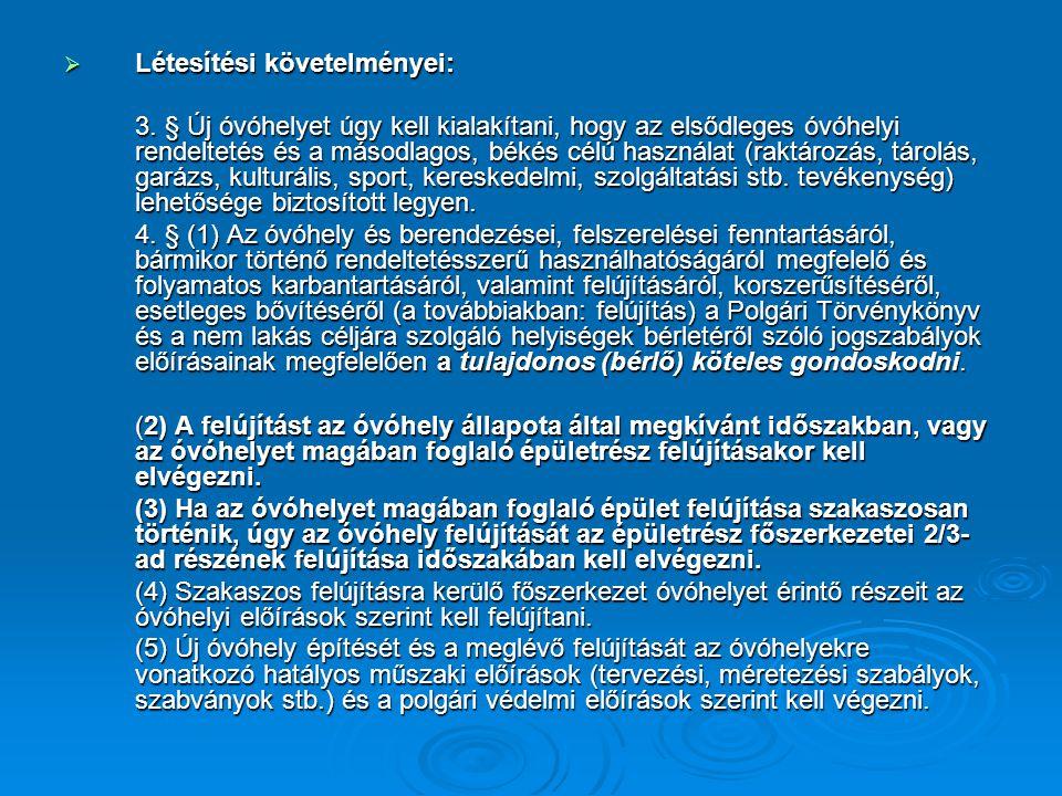  Létesítési követelményei: 3. § Új óvóhelyet úgy kell kialakítani, hogy az elsődleges óvóhelyi rendeltetés és a másodlagos, békés célú használat (rak