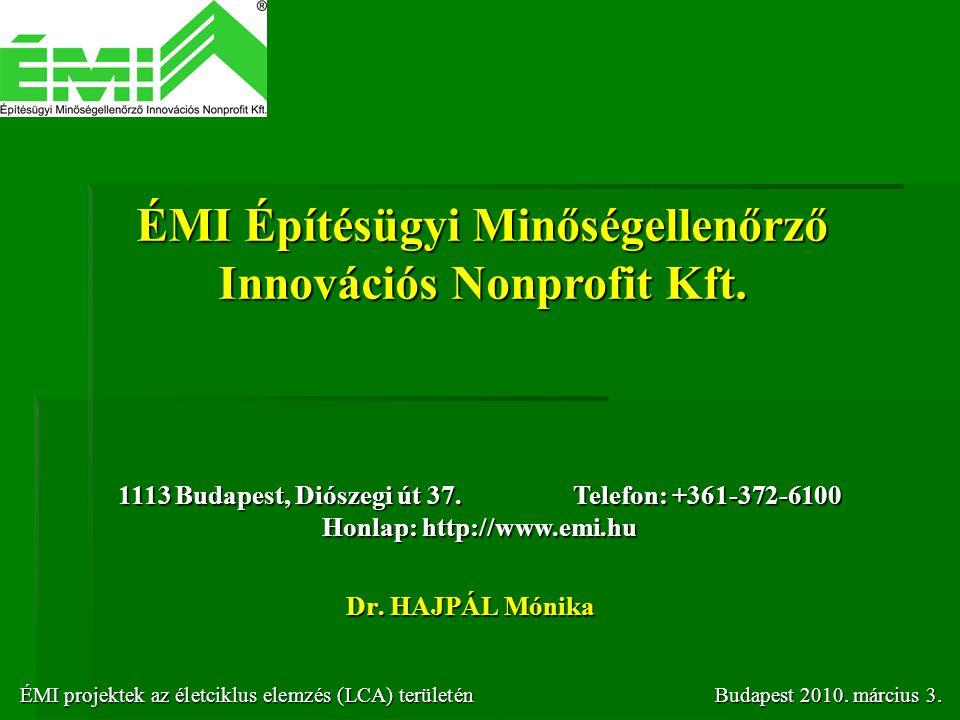 Dr. HAJPÁL Mónika ÉMI Építésügyi Minőségellenőrző Innovációs Nonprofit Kft. ÉMI projektek az életciklus elemzés (LCA) területénBudapest 2010. március