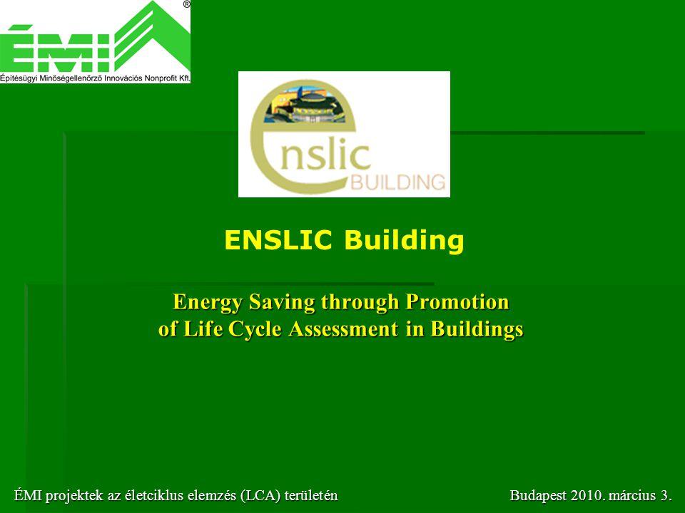 Energy Saving through Promotion of Life Cycle Assessment in Buildings ENSLIC Building ÉMI projektek az életciklus elemzés (LCA) területénBudapest 2010