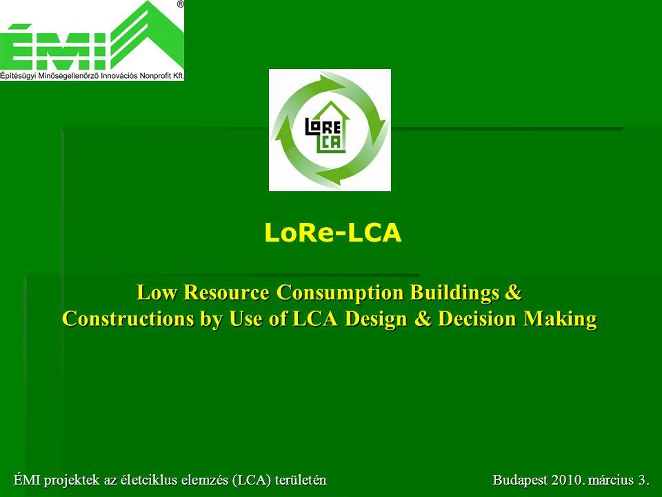 Low Resource Consumption Buildings & Constructions by Use of LCA Design & Decision Making LoRe-LCA ÉMI projektek az életciklus elemzés (LCA) területén