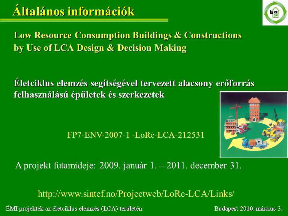 Általános információk Low Resource Consumption Buildings & Constructions by Use of LCA Design & Decision Making FP7-ENV-2007-1 -LoRe-LCA-212531 A proj