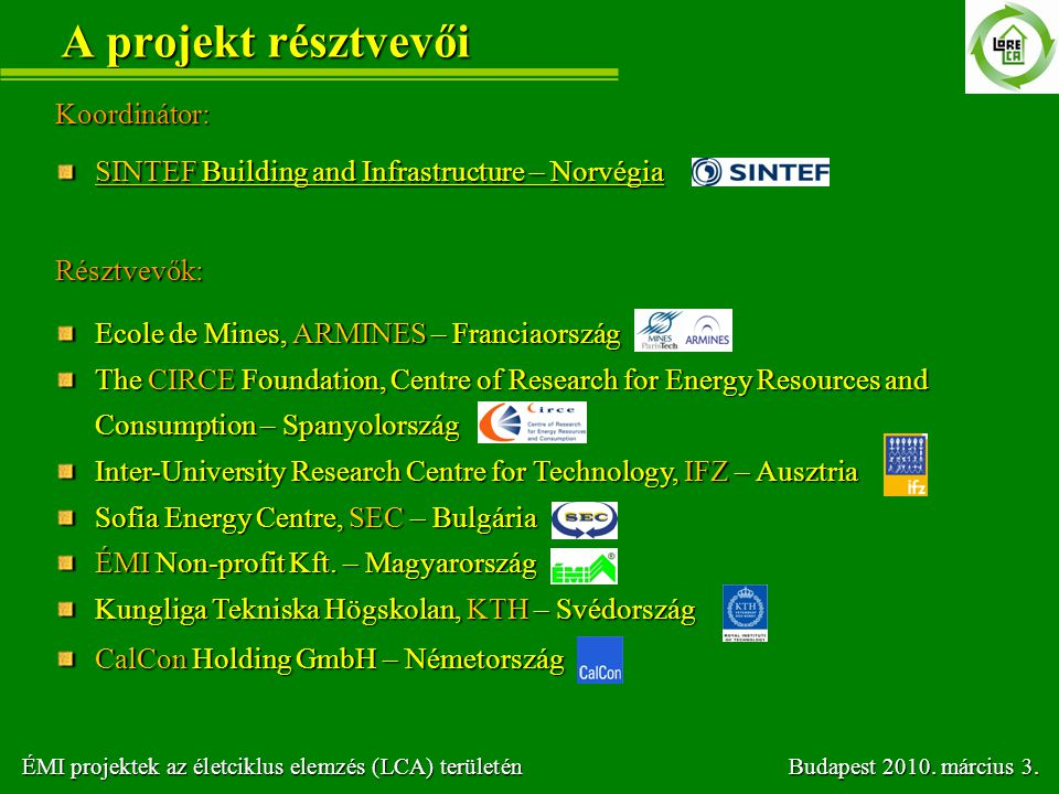 A projekt résztvevői Ecole de Mines, ARMINES – Franciaország The CIRCE Foundation, Centre of Research for Energy Resources and Consumption – Spanyolor