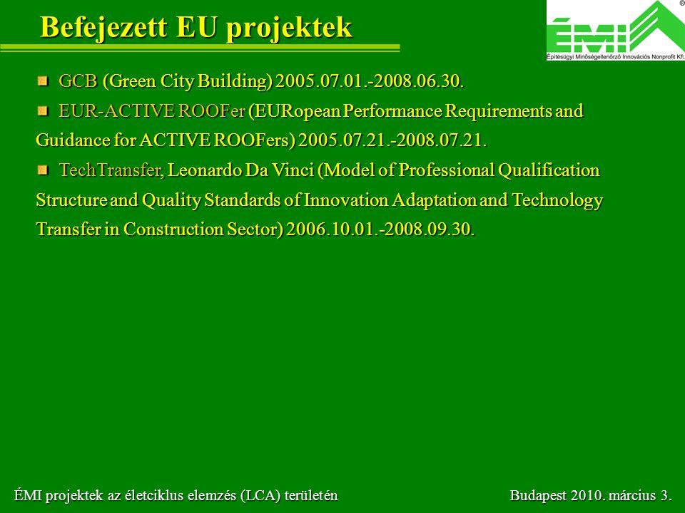 Befejezett EU projektek GCB (Green City Building) 2005.07.01.-2008.06.30. GCB (Green City Building) 2005.07.01.-2008.06.30. EUR-ACTIVE ROOFer (EURopea