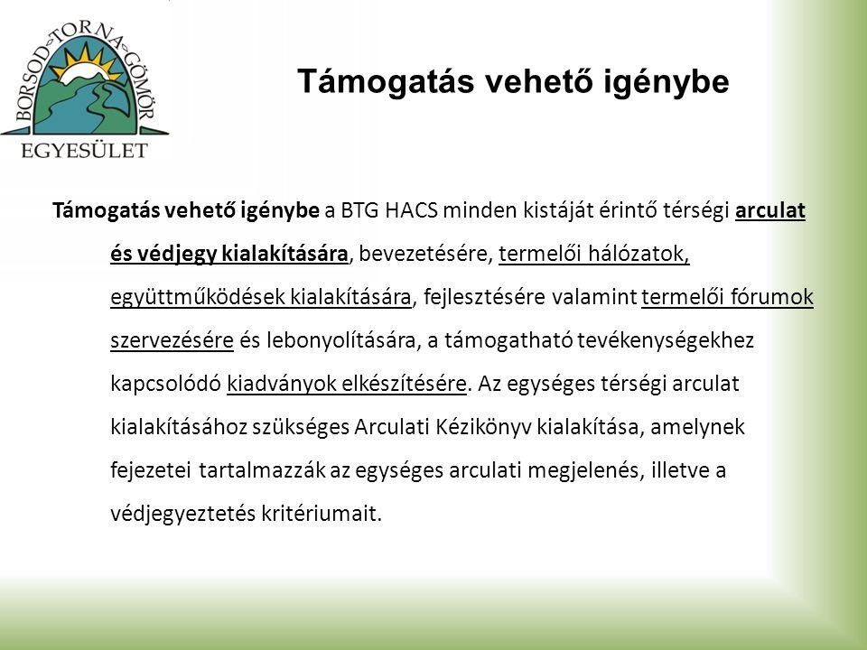 Támogatás vehető igénybe Támogatás vehető igénybe a BTG HACS minden kistáját érintő térségi arculat és védjegy kialakítására, bevezetésére, termelői hálózatok, együttműködések kialakítására, fejlesztésére valamint termelői fórumok szervezésére és lebonyolítására, a támogatható tevékenységekhez kapcsolódó kiadványok elkészítésére.