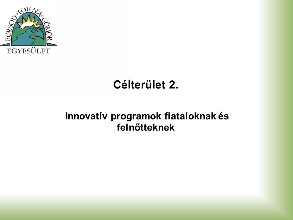 Célterület 2. Innovatív programok fiataloknak és felnőtteknek