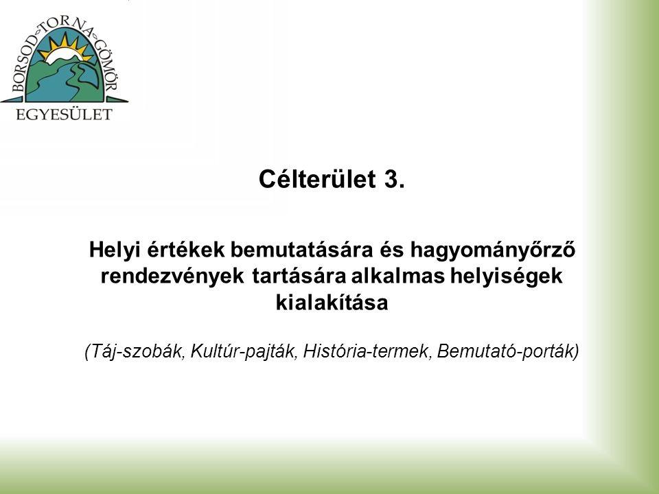 Célterület 3. Helyi értékek bemutatására és hagyományőrző rendezvények tartására alkalmas helyiségek kialakítása (Táj-szobák, Kultúr-pajták, História-