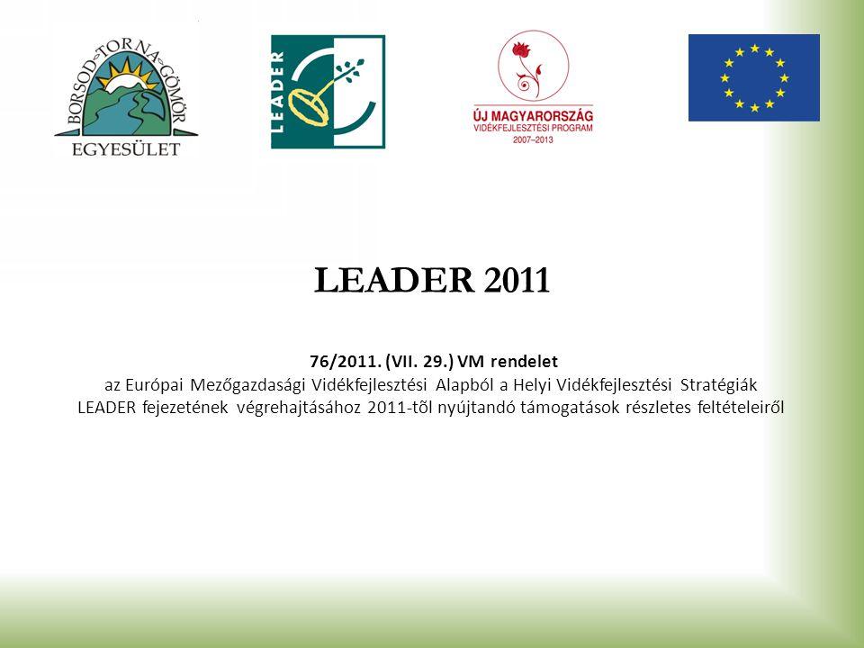 LEADER 2011 LEADER 2011 76/2011. (VII. 29.) VM rendelet az Európai Mezőgazdasági Vidékfejlesztési Alapból a Helyi Vidékfejlesztési Stratégiák LEADER f